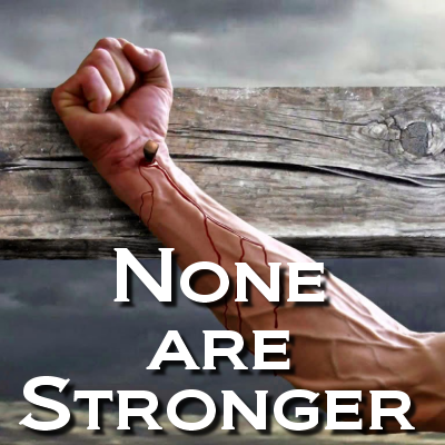 None Are Stronger