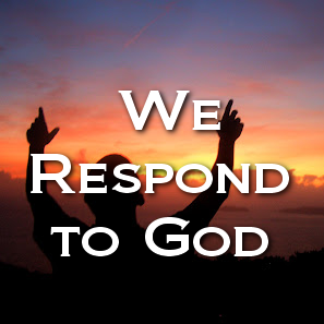 We Respond to God