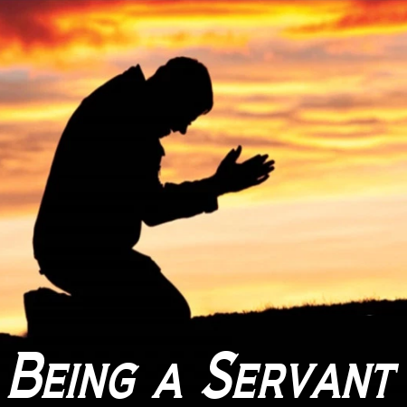Being a Servant